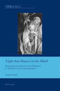 """""""Light That Dances in the Mind"""": Photographs and Memory in the Writings of E. M. Forster and His Contemporaries"""