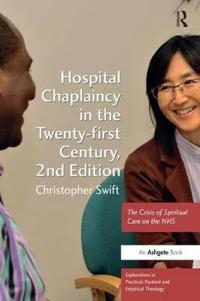 Hospital Chaplaincy in the Twenty-First Century: The Crisis of Spiritual Care on the Nhs