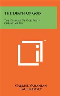 The Death of God: The Culture of Our Post-Christian Era