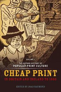 The Oxford History of Popular Print Culture: Volume One: Cheap Print in Britain and Ireland to 1660