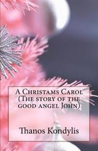 A Christams Carol (the Story of the Good Angel John): Xristougenniatiki Isotria