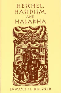 Heschel, Hasidism, and Halakha