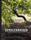 Äppelfabriken : mustning, äppelsorter och recept