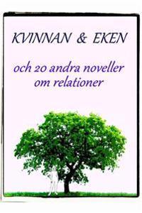 Kvinnan & eken och 20 andra noveller om relationer