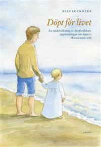 Döpt för livet : en undersökning av dopföräldrars uppfattningar om dopet i Härnösands stift