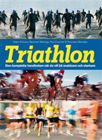 Triathlon : den kompletta handboken när du vill blir snabbare och starkare