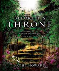 Before His Throne (Repackaged): Discovering the Wonder of Intimacy with a Holy God