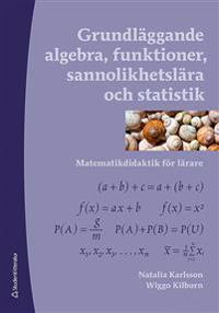 Grundläggande algebra, funktioner, sannolikhetslära och statistik - Matematikdidaktik för lärare