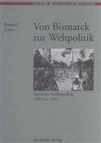 Von Bismarck Zur Weltpolitik