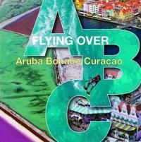Flying Over ABC: Aruba, Bonaire, Curacao