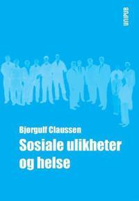 Sosiale ulikheter og helse - Bjørgulf Claussen pdf epub