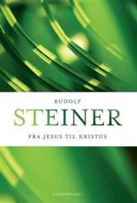 Fra Jesus til Kristus - Rudolf Steiner | Inprintwriters.org