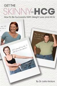 Get the Skinny Hcg: Human Chorionic Gonadotropin - How to Achieve Your Optimum Weight and Improve Your Health with Hcg