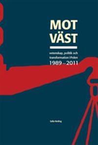 """Mot """"väst"""" : vetenskap, politik och transformation i Polen 1989-2011"""