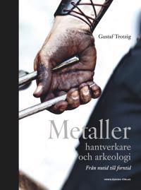 Metaller, hantverkare och arkeologi : från nutid till forntid