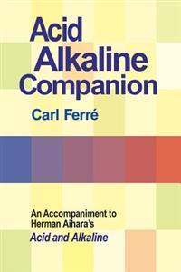 Acid Alkaline Companion: An Accompaniment to Herman Aihara's Acid and Alkaline