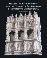The Arca Di Sant'agostino and the Hermits of St. Augustine in Fourteenth-cantury Pavia