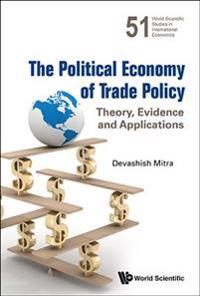 Political Economy Of Trade Policy, The: Theory, Evidence And Applications