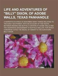Life and Adventures of Billy Dixon, of Adobe Walls, Texas Panhandle; A Narrative in Which Is Described Many Things Relating to the Early Southwest,