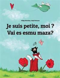 Je Suis Petite, Moi ? Vai Es Esmu Maza?: Un Livre D'Images Pour Les Enfants (Edition Bilingue Francais-Letton)