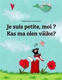 Je Suis Petite, Moi ? Kas Ma Olen Vaike?: Un Livre D'Images Pour Les Enfants (Edition Bilingue Francais-Estonien)