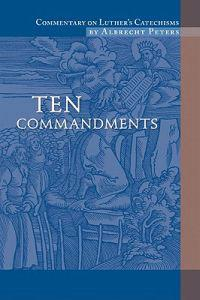 Commentary on Luther's Catechisms: Volume 1, Ten Commandments