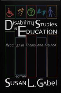 Disability Studies in Education: Readings in Theory and Method