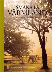 Smaka på Värmland : maten, miljön och människorna