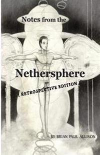 Notes from the Nethersphere: [ Retrospective Edition ]