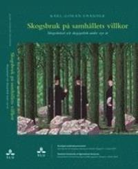 Skogsbruk på samhällets villkor. Skogsskötsel och skogspolitik under 150 år
