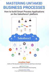 Master Your Untamed Business Processes: How to Build Smart Process Applications on the Salesforce1 Platform