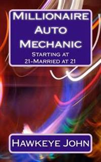 Millionaire Auto Mechanic -Starting at 21-Married at 21