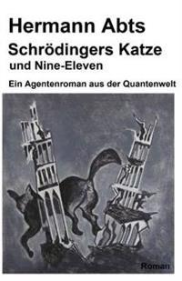 Schroedingers Katze Und Nine - Eleven: Ein Agentenroman Aus Der Quantenwelt