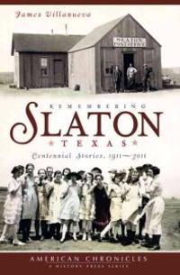 Remembering Slaton, Texas: Centennial Stories 1911-2011