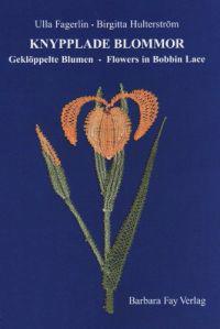 Knypplade Blommor - Geklöppelte Blumen - Flowers in Bobbin Lace