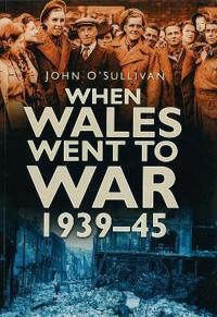 When Wales Went to War 1939-45