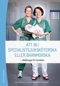 Att bli specialistsjuksköterska eller barnmorska : utbildningar för framtiden