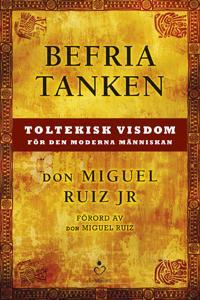 Befria tanken : toltekisk visdom för den moderna människan