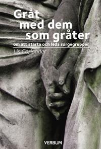 Gråt med dem som gråter : om att starta och leda sorgergrupper