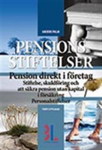 Pensionsstiftelser : pension direkt i företag : stiftelse, skuldföring och att säkra pension utan kapital i försäkring : personalstiftelser