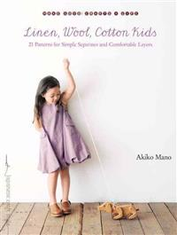 Linen, Wool, Cotton Kids: 21 Patterns for Simple Separates and Comfortable Layers