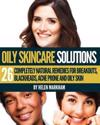 Oily Skin Care Solutions: 26 Completely Natural Remedies for Breakouts, Blackheads, Acne Prone and Oily Skin