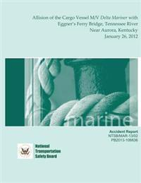 Marine Accident Report: Allision of the Cargo Vessel M/V Delta Mariner with Eggner's Ferry Bridge, Tennessee River Near Aurora, Kentucky Janua