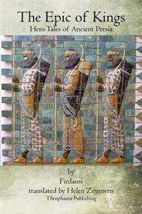 The Epic of Kings: Hero Tales of Ancient Persia