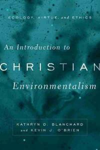 An Introduction to Christian Environmentalism: Ecology, Virtue, and Ethics