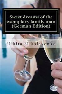 Sweet Dreams of the Exemplary Family Man (German Edition)