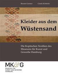 Kleider Aus Dem Wuestensand: Die Koptischen Textilien Des Museums Fur Kunst Und Gewerbe Hamburg