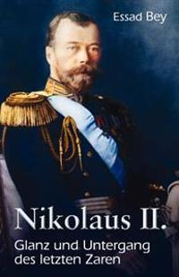 Nikolaus II. Glanz Und Untergang Des Letzten Zaren
