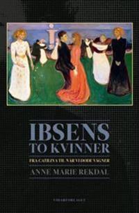 Ibsens to kvinner - Anne Marie Rekdal | Inprintwriters.org