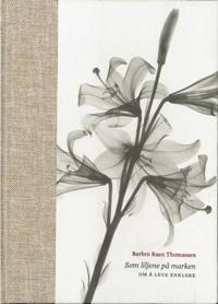 Som liljene på marken - Barbro Raen Thomassen | Inprintwriters.org